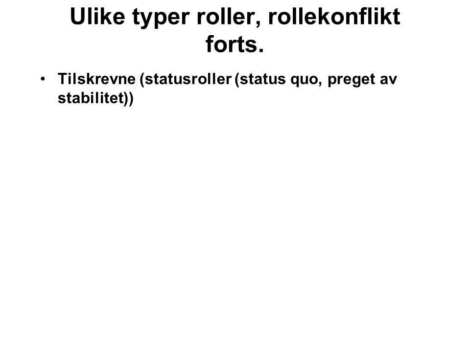 Rollerepertoaret og dets problemer (sosius) Rollesettet (settet av forventninger til én og samme rolle) Rollekonflikter Rollesettkonflikter Sosiuskonflikter
