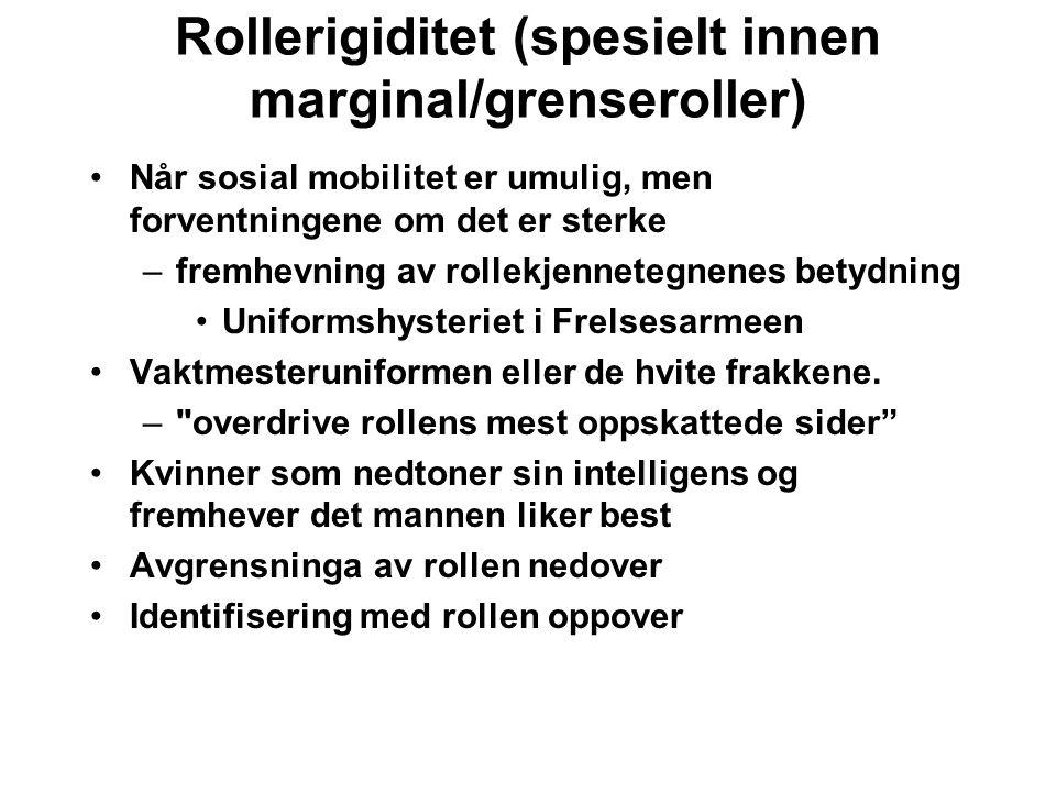 Rollerigiditet (spesielt innen marginal/grenseroller) Når sosial mobilitet er umulig, men forventningene om det er sterke –fremhevning av rollekjennet