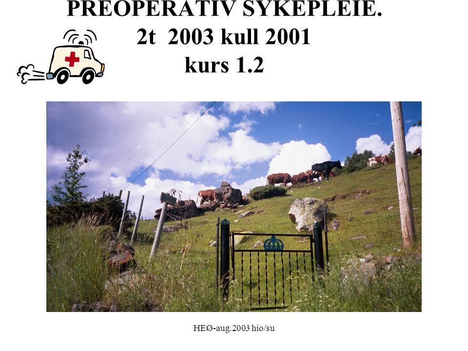 HEØ-aug.2003 hio/su PREOPERATIV SYKEPLEIE. 2t 2003 kull 2001 kurs 1.2