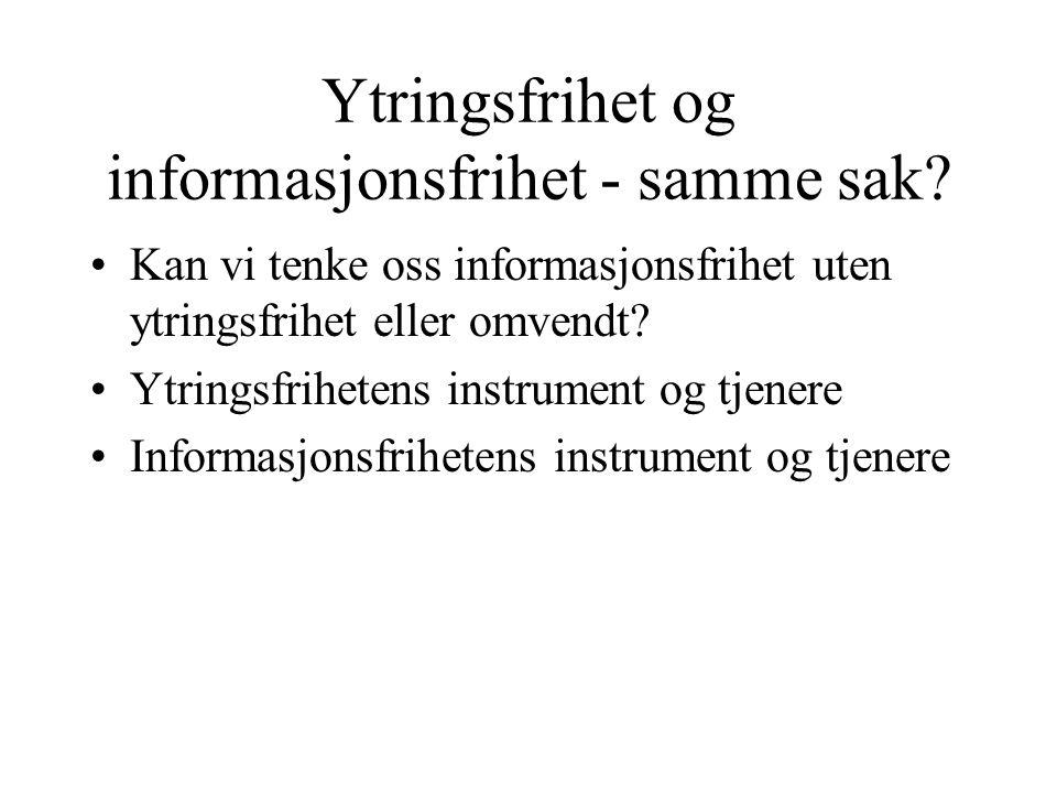 Ytringsfrihet og informasjonsfrihet - samme sak? Kan vi tenke oss informasjonsfrihet uten ytringsfrihet eller omvendt? Ytringsfrihetens instrument og