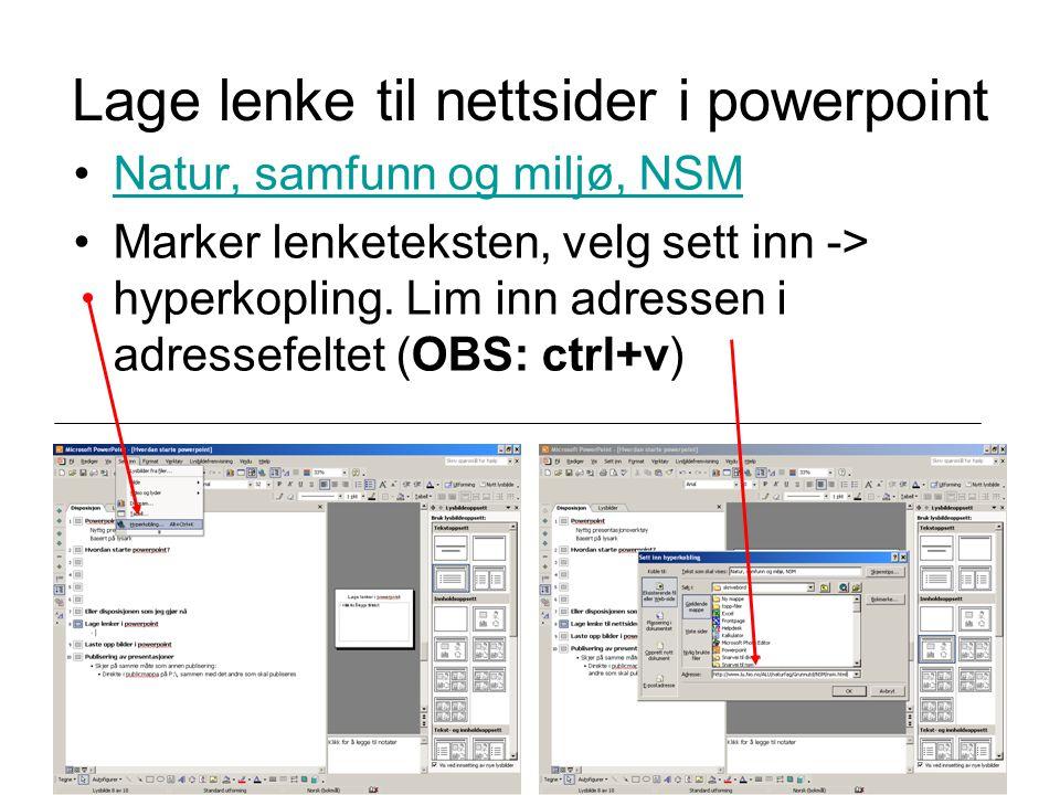Lage lenke til nettsider i powerpoint Natur, samfunn og miljø, NSM Marker lenketeksten, velg sett inn -> hyperkopling.