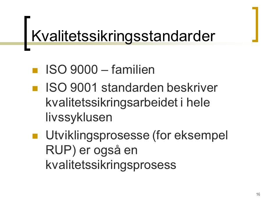16 Kvalitetssikringsstandarder ISO 9000 – familien ISO 9001 standarden beskriver kvalitetssikringsarbeidet i hele livssyklusen Utviklingsprosesse (for eksempel RUP) er også en kvalitetssikringsprosess