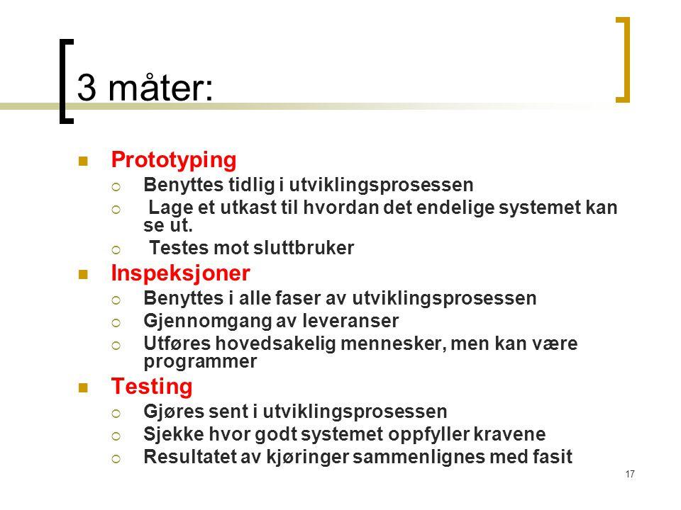 17 3 måter: Prototyping  Benyttes tidlig i utviklingsprosessen  Lage et utkast til hvordan det endelige systemet kan se ut.
