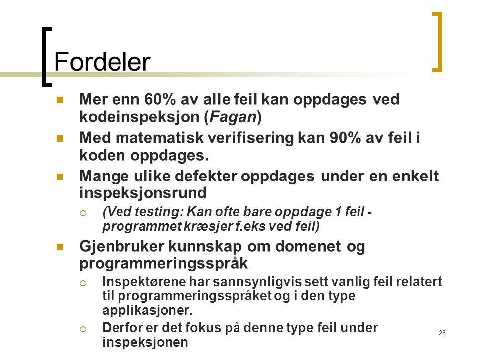 26 Fordeler Mer enn 60% av alle feil kan oppdages ved kodeinspeksjon (Fagan) Med matematisk verifisering kan 90% av feil i koden oppdages.