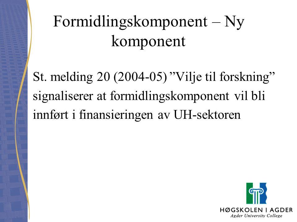 "Formidlingskomponent – Ny komponent St. melding 20 (2004-05) ""Vilje til forskning"" signaliserer at formidlingskomponent vil bli innført i finansiering"