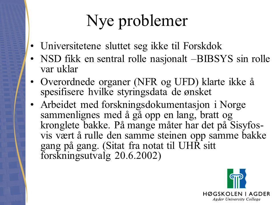 Nye problemer Universitetene sluttet seg ikke til Forskdok NSD fikk en sentral rolle nasjonalt –BIBSYS sin rolle var uklar Overordnede organer (NFR og