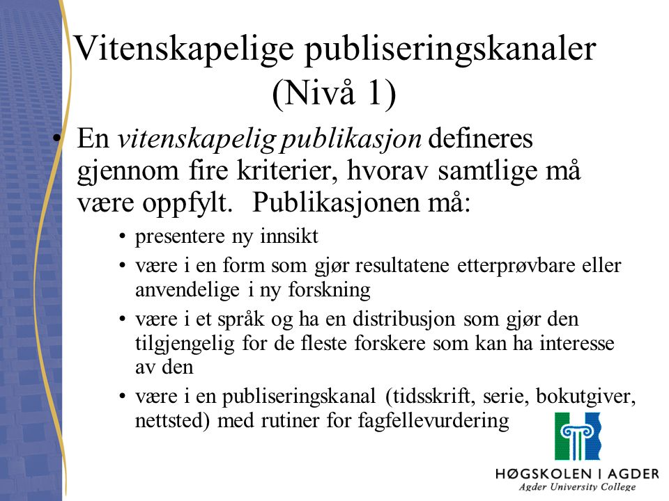 Vitenskapelige publiseringskanaler (Nivå 1) En vitenskapelig publikasjon defineres gjennom fire kriterier, hvorav samtlige må være oppfylt. Publikasjo