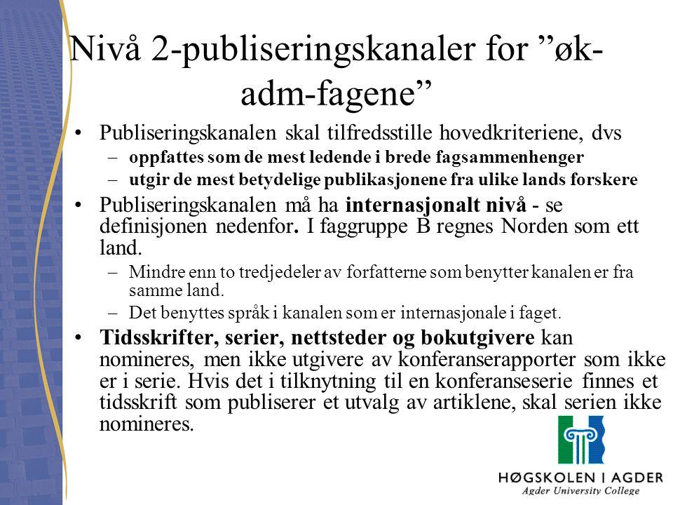 """Nivå 2-publiseringskanaler for """"øk- adm-fagene"""" Publiseringskanalen skal tilfredsstille hovedkriteriene, dvs –oppfattes som de mest ledende i brede fa"""