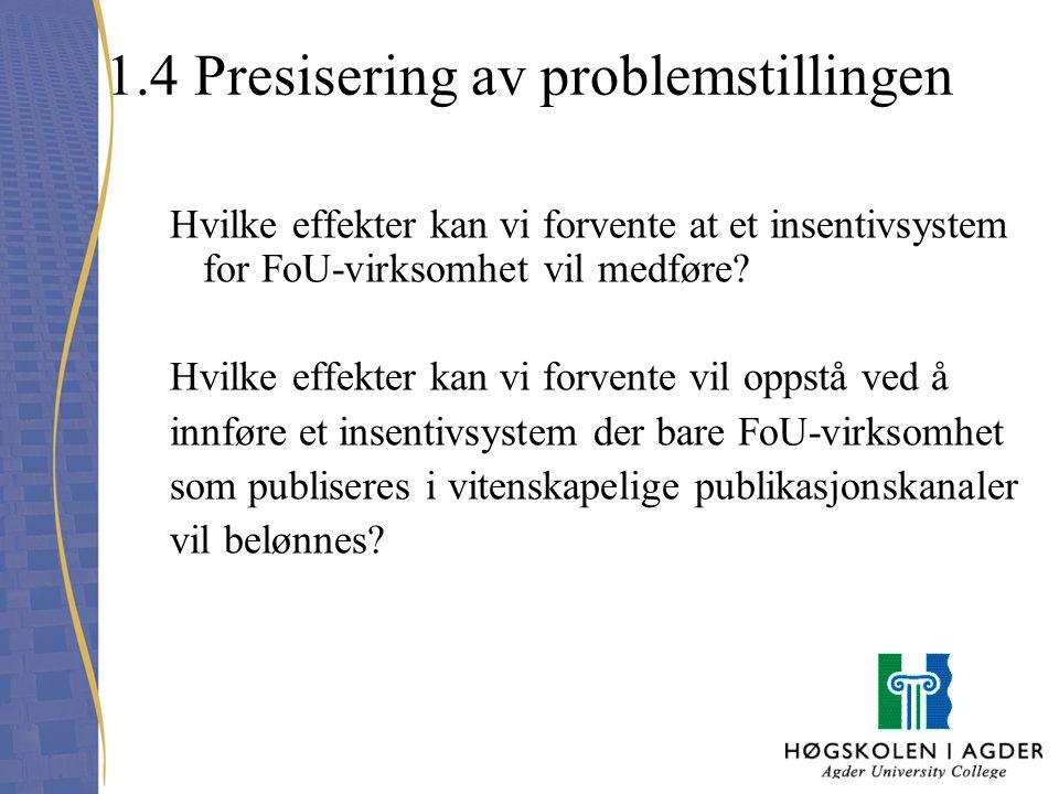 1.4 Presisering av problemstillingen Hvilke effekter kan vi forvente at et insentivsystem for FoU-virksomhet vil medføre? Hvilke effekter kan vi forve