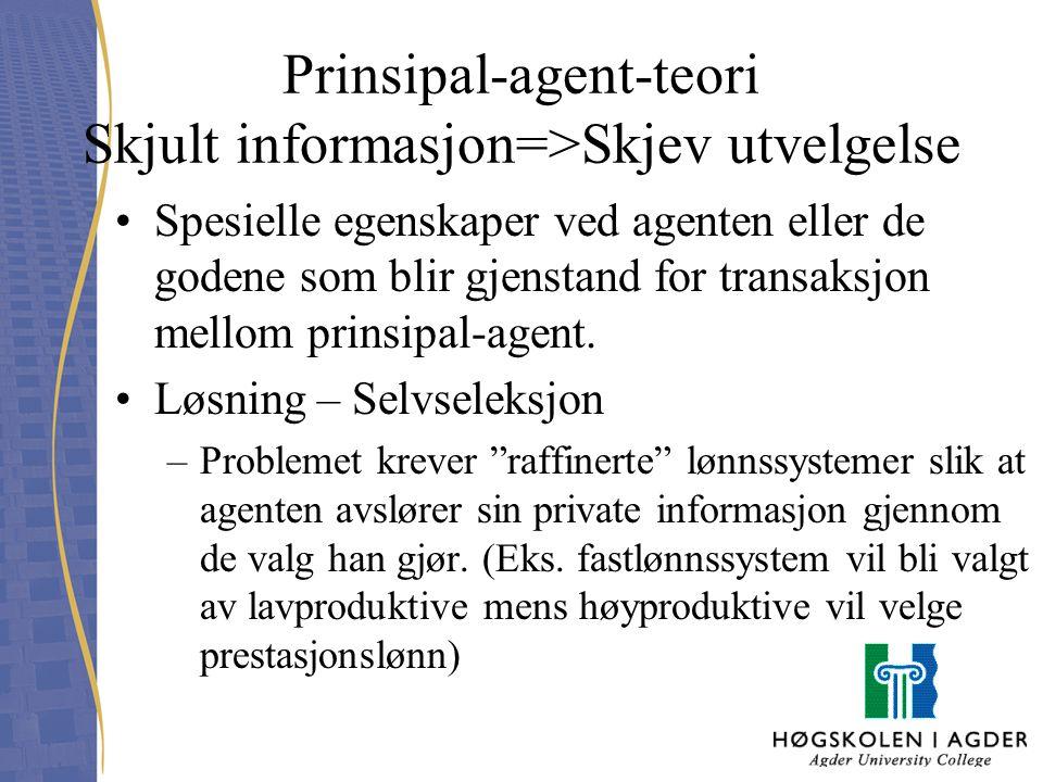 Prinsipal-agent-teori Skjult informasjon=>Skjev utvelgelse Spesielle egenskaper ved agenten eller de godene som blir gjenstand for transaksjon mellom