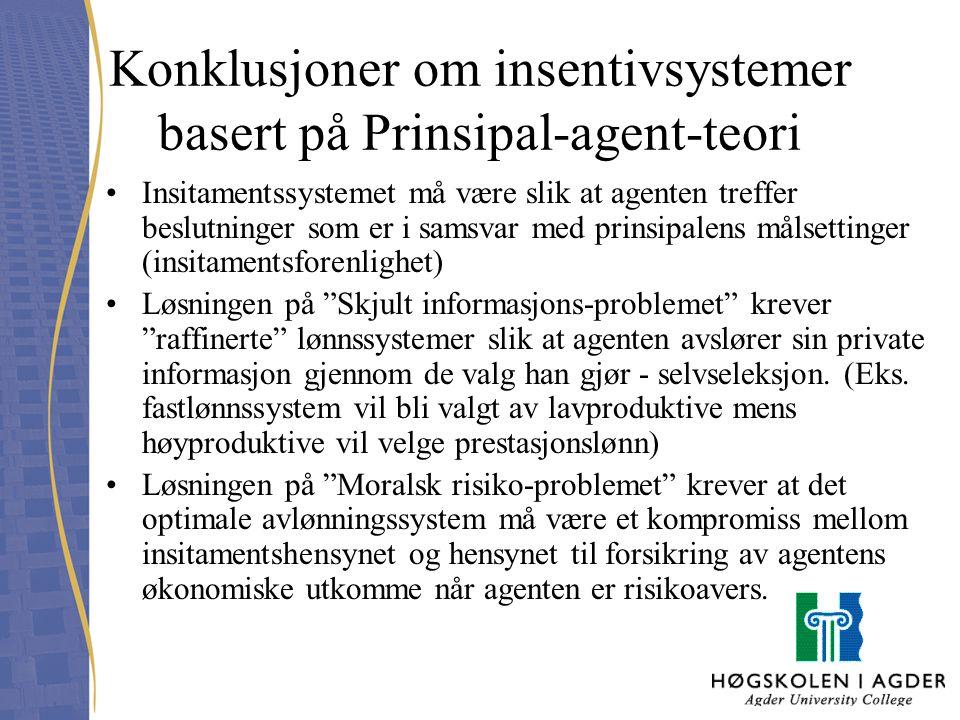 Konklusjoner om insentivsystemer basert på Prinsipal-agent-teori Insitamentssystemet må være slik at agenten treffer beslutninger som er i samsvar med