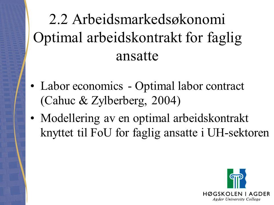 2.2 Arbeidsmarkedsøkonomi Optimal arbeidskontrakt for faglig ansatte Labor economics - Optimal labor contract (Cahuc & Zylberberg, 2004) Modellering a