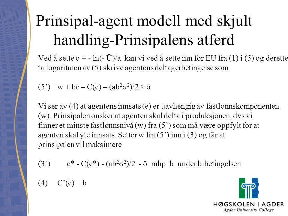 Prinsipal-agent modell med skjult handling-Prinsipalens atferd Ved å sette ō = - ln(- Ū)/a kan vi ved å sette inn for EU fra (1) i (5) og deretter ta