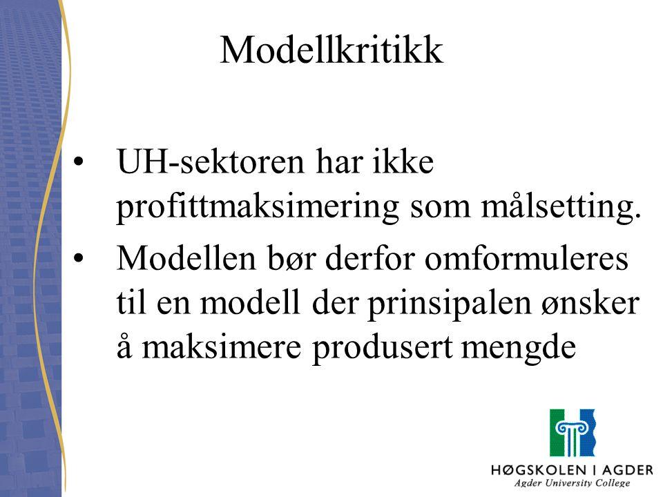 Modellkritikk UH-sektoren har ikke profittmaksimering som målsetting. Modellen bør derfor omformuleres til en modell der prinsipalen ønsker å maksimer