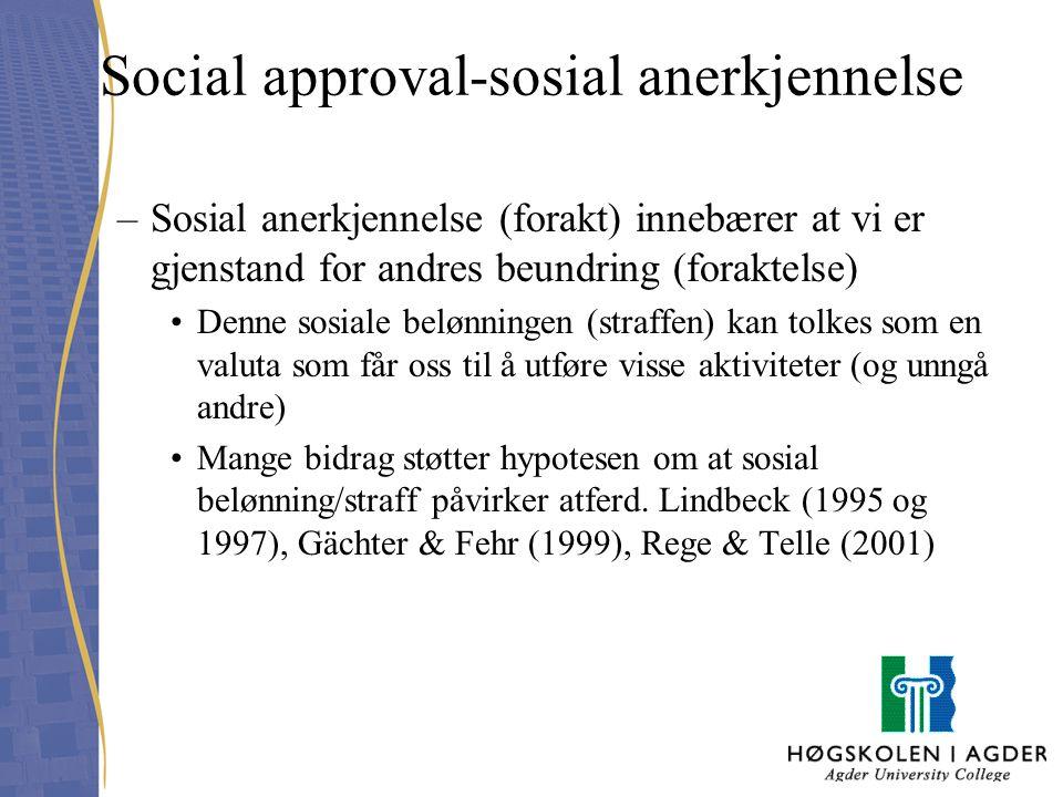 Social approval-sosial anerkjennelse –Sosial anerkjennelse (forakt) innebærer at vi er gjenstand for andres beundring (foraktelse) Denne sosiale beløn