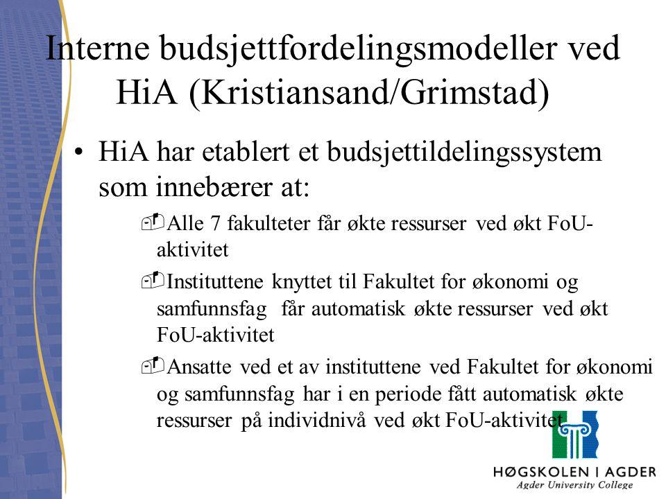Interne budsjettfordelingsmodeller ved HiA (Kristiansand/Grimstad) HiA har etablert et budsjettildelingssystem som innebærer at: -Alle 7 fakulteter få