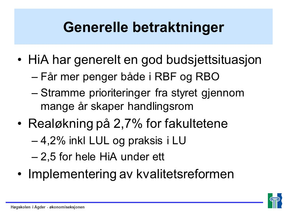 Generelle betraktninger HiA har generelt en god budsjettsituasjon –Får mer penger både i RBF og RBO –Stramme prioriteringer fra styret gjennom mange å
