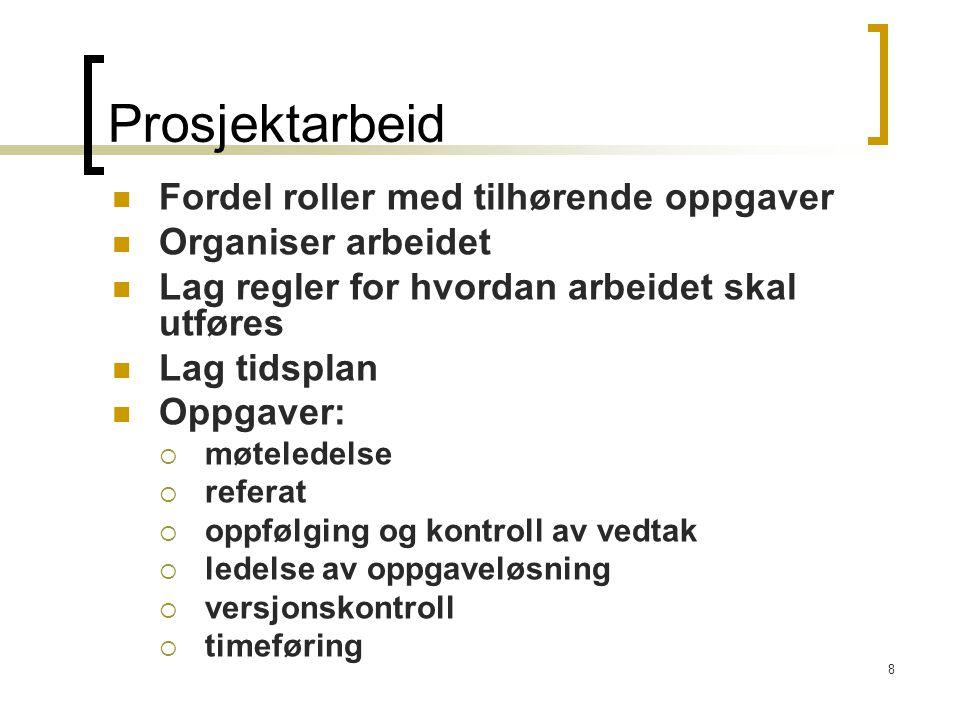 8 Prosjektarbeid Fordel roller med tilhørende oppgaver Organiser arbeidet Lag regler for hvordan arbeidet skal utføres Lag tidsplan Oppgaver:  møtele