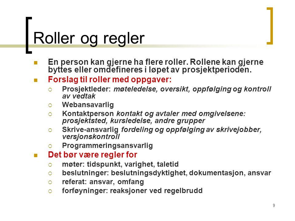 9 Roller og regler En person kan gjerne ha flere roller. Rollene kan gjerne byttes eller omdefineres i løpet av prosjektperioden. Forslag til roller m
