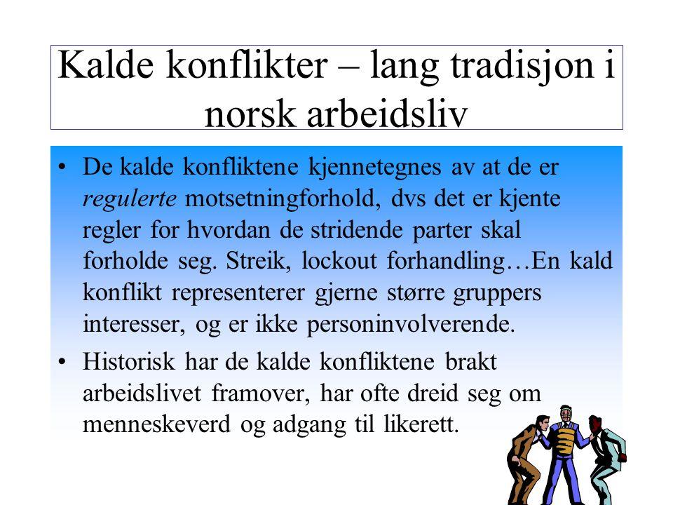 Kalde konflikter – lang tradisjon i norsk arbeidsliv De kalde konfliktene kjennetegnes av at de er regulerte motsetningforhold, dvs det er kjente regl