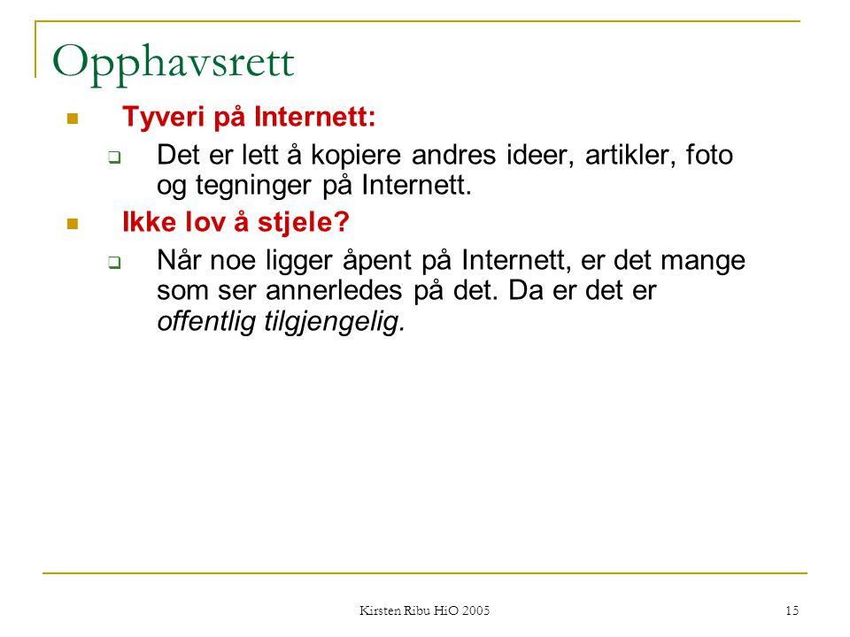 Kirsten Ribu HiO 2005 15 Opphavsrett Tyveri på Internett:  Det er lett å kopiere andres ideer, artikler, foto og tegninger på Internett. Ikke lov å s