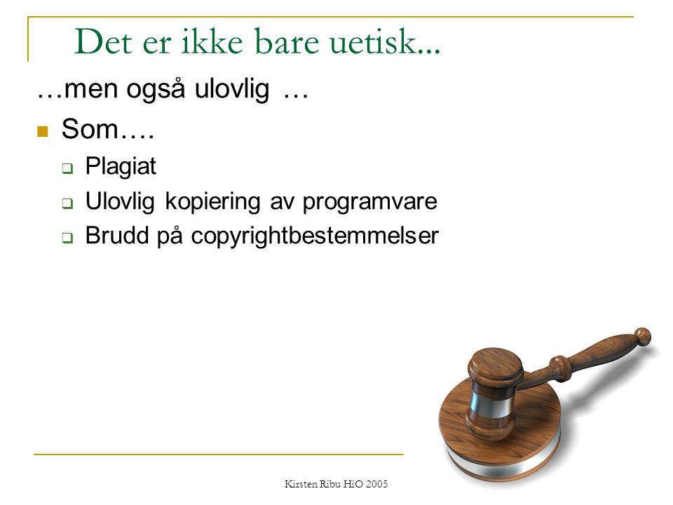 Kirsten Ribu HiO 2005 17 Det er ikke bare uetisk... …men også ulovlig … Som….  Plagiat  Ulovlig kopiering av programvare  Brudd på copyrightbestemm