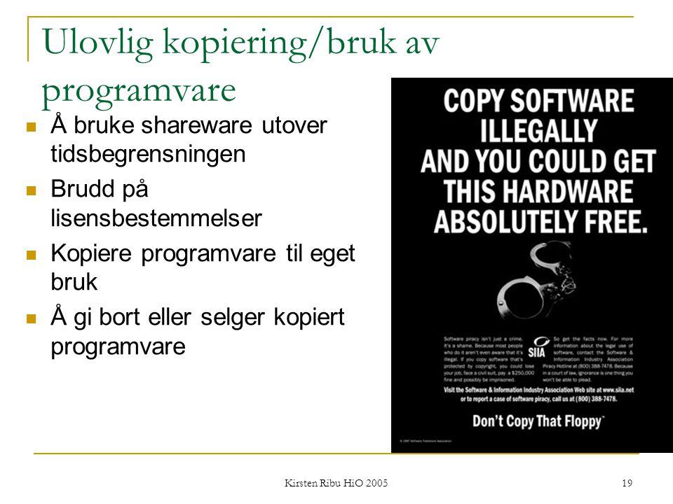 Kirsten Ribu HiO 2005 19 Ulovlig kopiering/bruk av programvare Å bruke shareware utover tidsbegrensningen Brudd på lisensbestemmelser Kopiere programv
