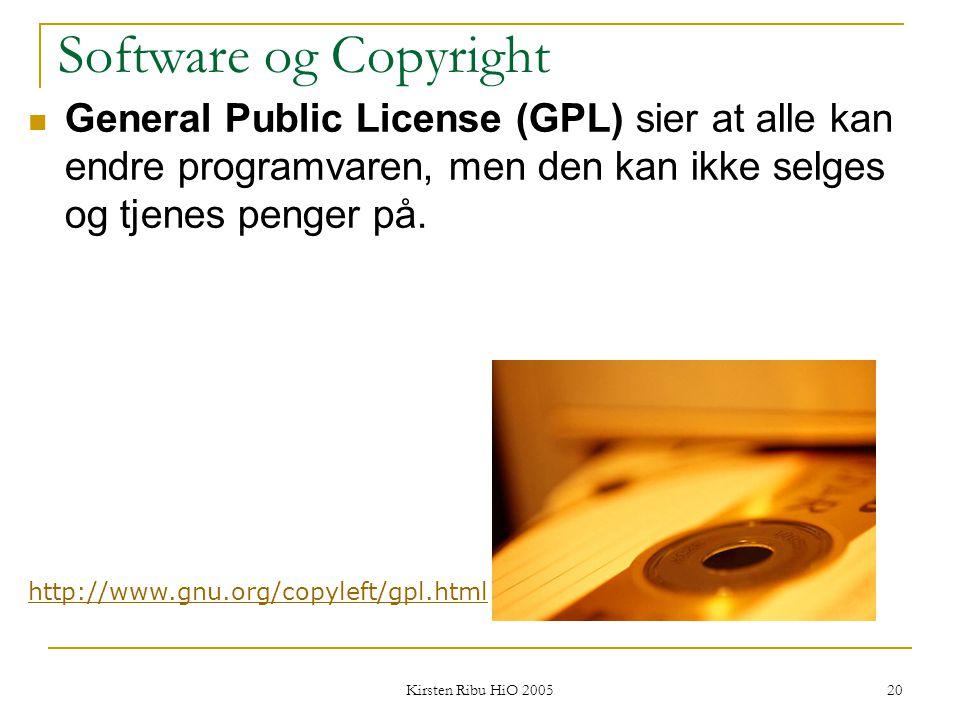 Kirsten Ribu HiO 2005 20 Software og Copyright General Public License (GPL) sier at alle kan endre programvaren, men den kan ikke selges og tjenes pen