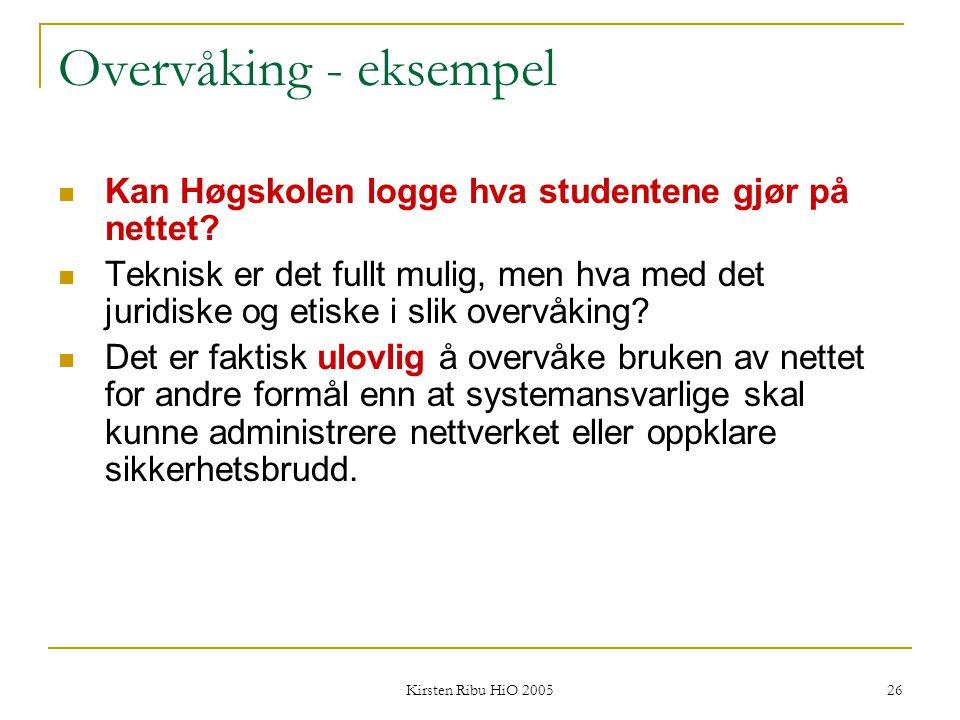 Kirsten Ribu HiO 2005 26 Overvåking - eksempel Kan Høgskolen logge hva studentene gjør på nettet? Teknisk er det fullt mulig, men hva med det juridisk