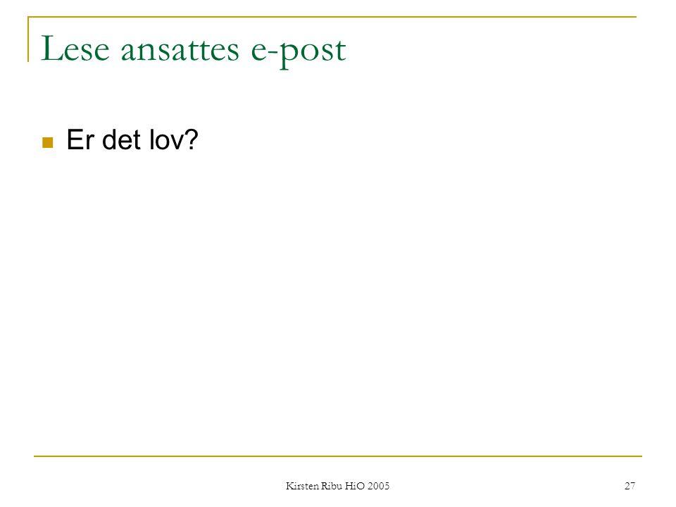 Kirsten Ribu HiO 2005 27 Lese ansattes e-post Er det lov?