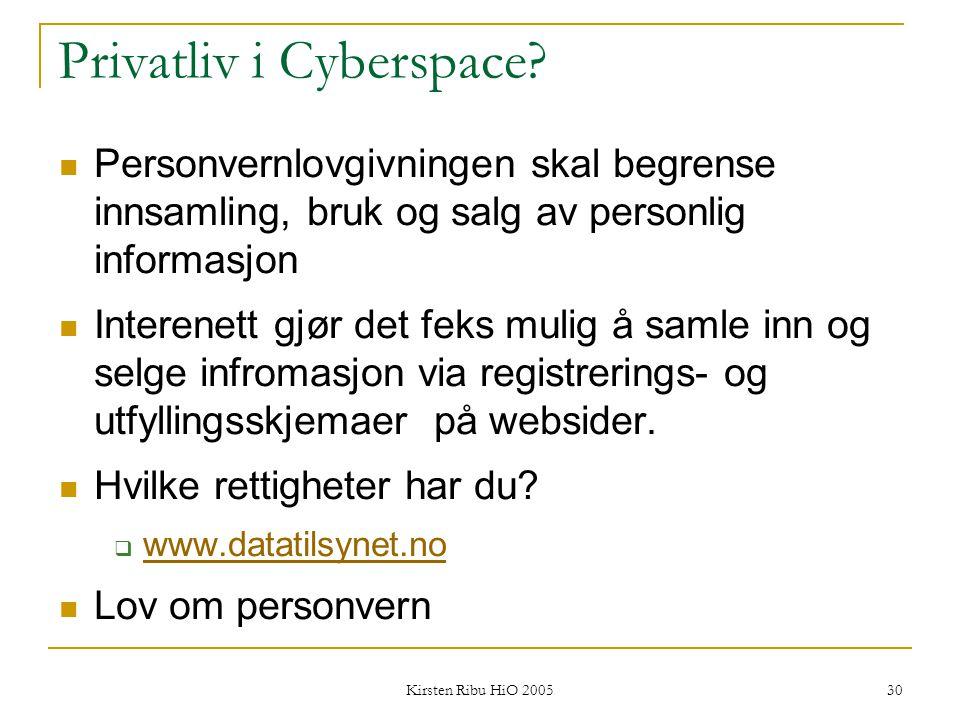 Kirsten Ribu HiO 2005 30 Privatliv i Cyberspace? Personvernlovgivningen skal begrense innsamling, bruk og salg av personlig informasjon Interenett gjø