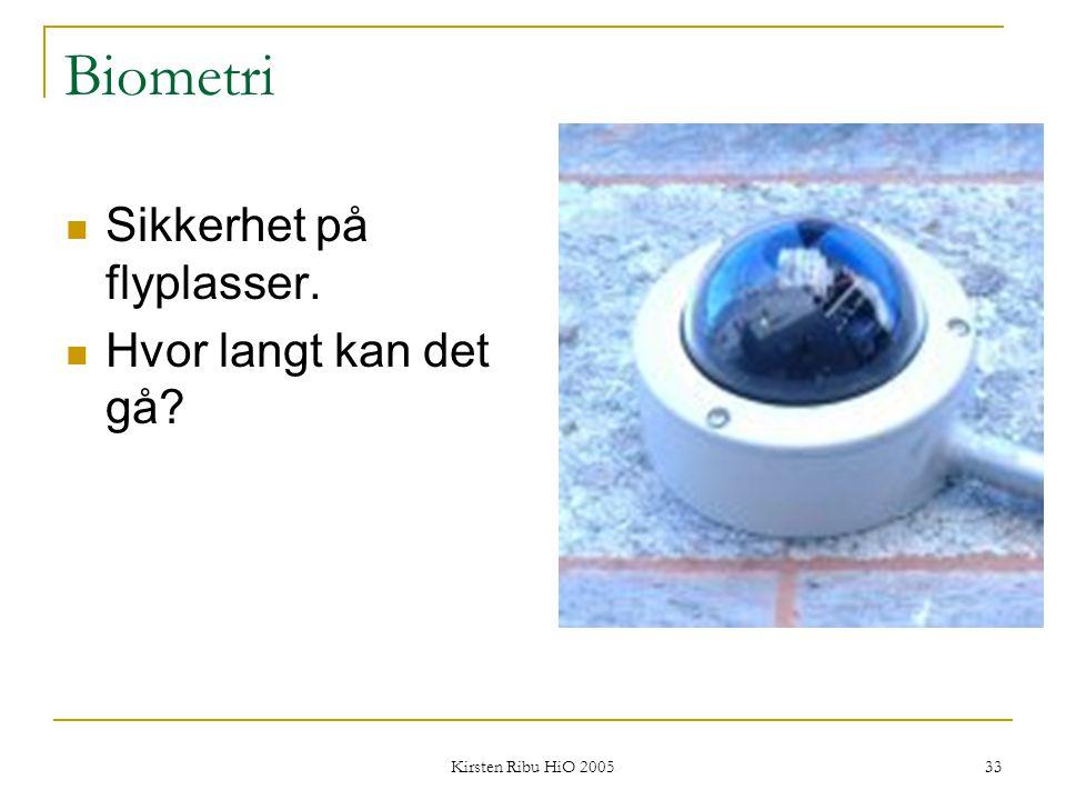 Kirsten Ribu HiO 2005 33 Biometri Sikkerhet på flyplasser. Hvor langt kan det gå?
