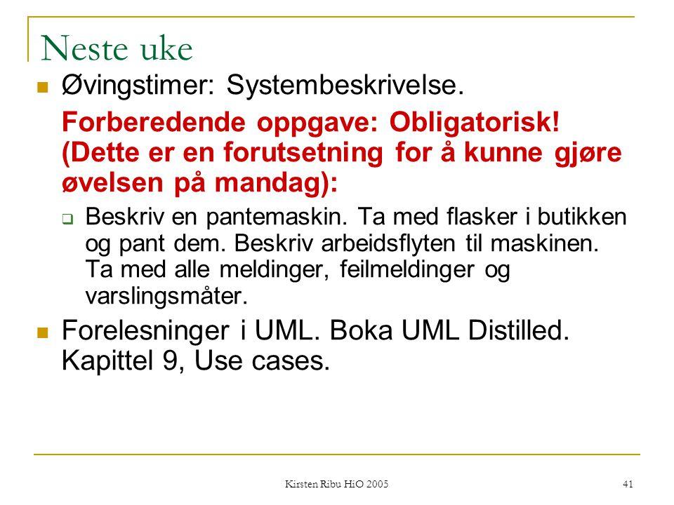 Kirsten Ribu HiO 2005 41 Neste uke Øvingstimer: Systembeskrivelse. Forberedende oppgave: Obligatorisk! (Dette er en forutsetning for å kunne gjøre øve