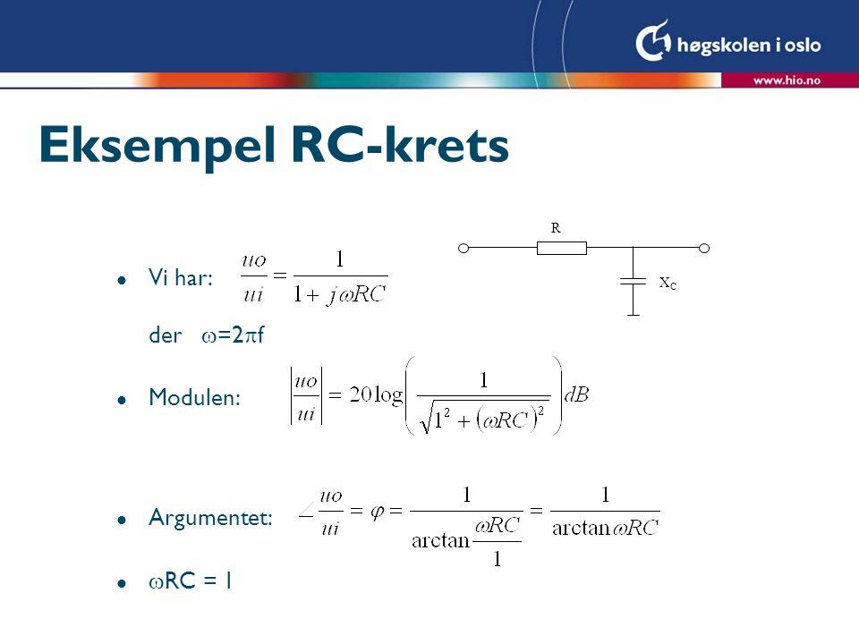 Eksempel RC-krets l Vi har: der  =2  f l Modulen: l Argumentet: l  RC = 1 R XCXC