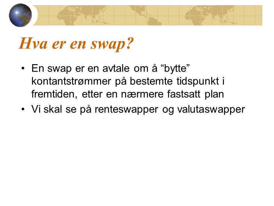 """Hva er en swap? En swap er en avtale om å """"bytte"""" kontantstrømmer på bestemte tidspunkt i fremtiden, etter en nærmere fastsatt plan Vi skal se på rent"""