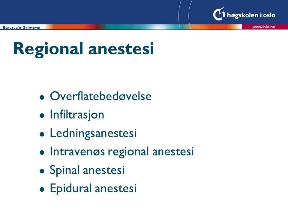 Regional anestesi l Overflatebedøvelse l Infiltrasjon l Ledningsanestesi l Intravenøs regional anestesi l Spinal anestesi l Epidural anestesi