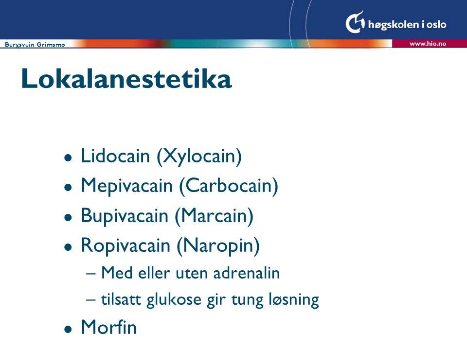 Bergsvein Grimsmo Lokalanestetika l Lidocain (Xylocain) l Mepivacain (Carbocain) l Bupivacain (Marcain) l Ropivacain (Naropin) –Med eller uten adrenalin –tilsatt glukose gir tung løsning l Morfin