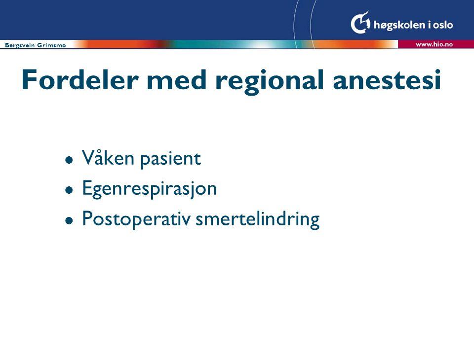 Bergsvein Grimsmo Fordeler med regional anestesi l Våken pasient l Egenrespirasjon l Postoperativ smertelindring