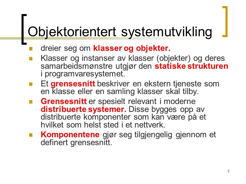 5 Objektorientert systemutvikling dreier seg om klasser og objekter. Klasser og instanser av klasser (objekter) og deres samarbeidsmønstre utgjør den