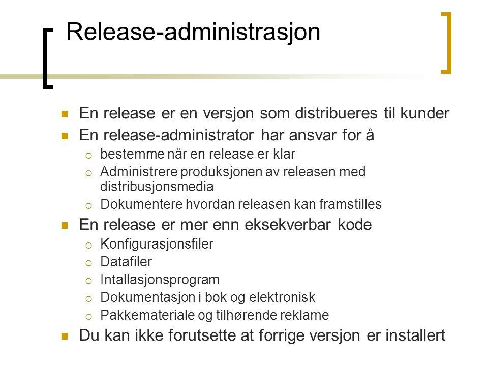Release-administrasjon En release er en versjon som distribueres til kunder En release-administrator har ansvar for å  bestemme når en release er kla
