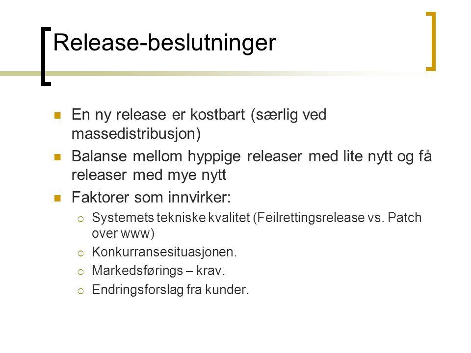 Release-beslutninger En ny release er kostbart (særlig ved massedistribusjon) Balanse mellom hyppige releaser med lite nytt og få releaser med mye nyt