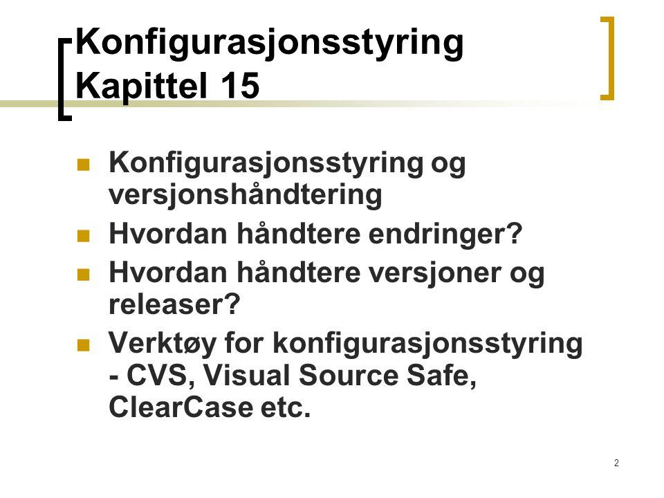2 Konfigurasjonsstyring Kapittel 15 Konfigurasjonsstyring og versjonshåndtering Hvordan håndtere endringer? Hvordan håndtere versjoner og releaser? Ve
