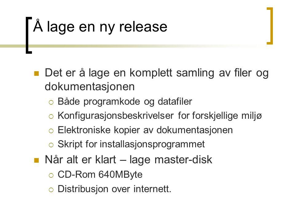 Å lage en ny release Det er å lage en komplett samling av filer og dokumentasjonen  Både programkode og datafiler  Konfigurasjonsbeskrivelser for fo