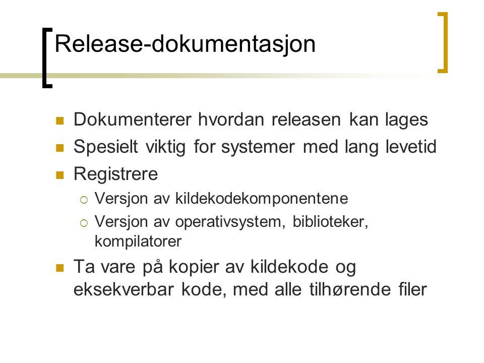 Release-dokumentasjon Dokumenterer hvordan releasen kan lages Spesielt viktig for systemer med lang levetid Registrere  Versjon av kildekodekomponent