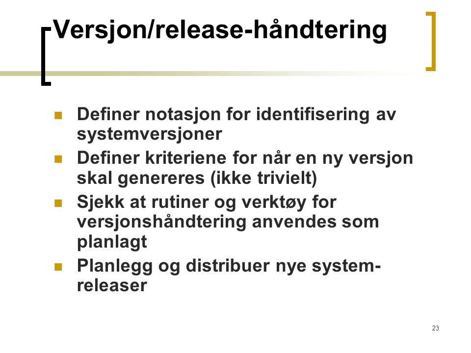 23 Versjon/release-håndtering Definer notasjon for identifisering av systemversjoner Definer kriteriene for når en ny versjon skal genereres (ikke tri