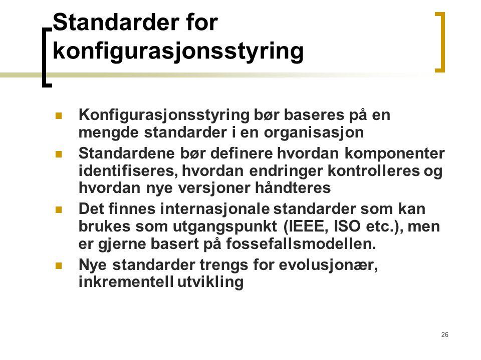 26 Standarder for konfigurasjonsstyring Konfigurasjonsstyring bør baseres på en mengde standarder i en organisasjon Standardene bør definere hvordan k