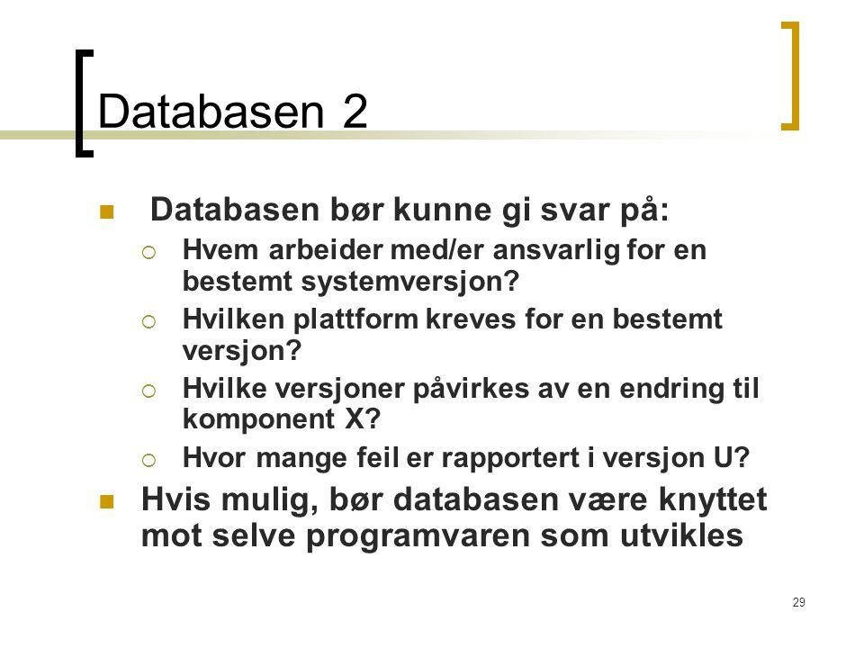 29 Databasen 2 Databasen bør kunne gi svar på:  Hvem arbeider med/er ansvarlig for en bestemt systemversjon?  Hvilken plattform kreves for en bestem