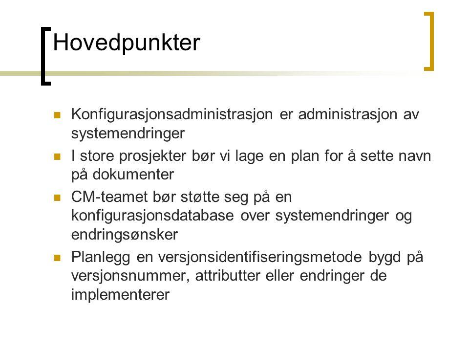 Hovedpunkter Konfigurasjonsadministrasjon er administrasjon av systemendringer I store prosjekter bør vi lage en plan for å sette navn på dokumenter C