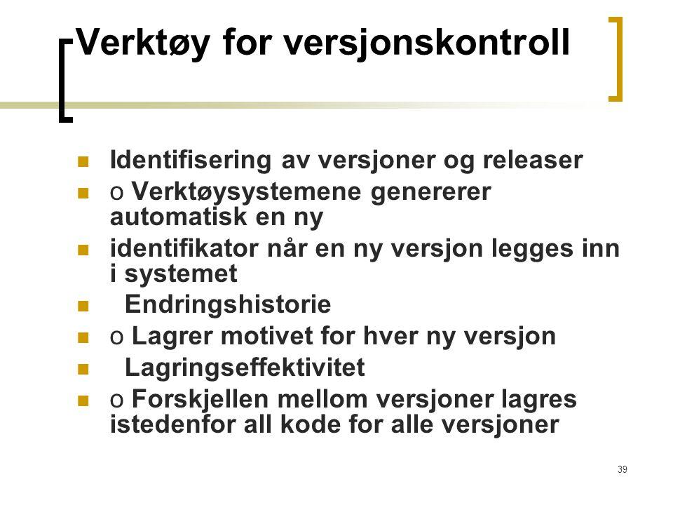 39 Verktøy for versjonskontroll Identifisering av versjoner og releaser o Verktøysystemene genererer automatisk en ny identifikator når en ny versjon