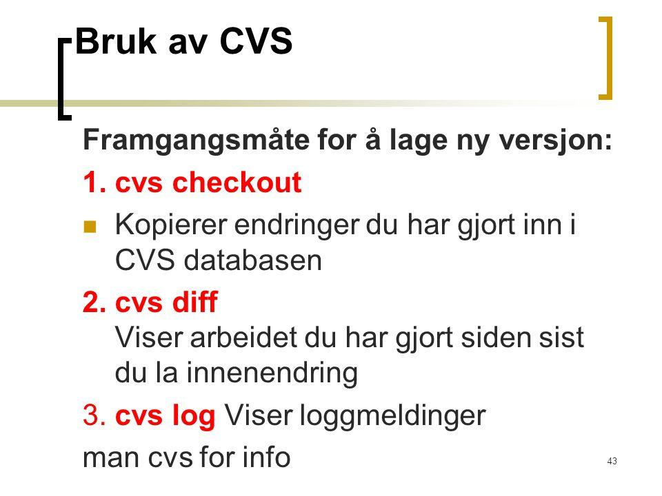 43 Bruk av CVS Framgangsmåte for å lage ny versjon: 1. cvs checkout Kopierer endringer du har gjort inn i CVS databasen 2. cvs diff Viser arbeidet du